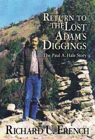 Return To The Lost Adams Diggings: The Paul A. Hale Story