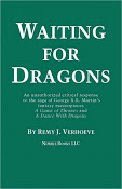Waiting for Dragons: An Unauthorized Critical Response to George R.R. Martin's A GAME OF THRONES and A DANCE WITH DRAGONS