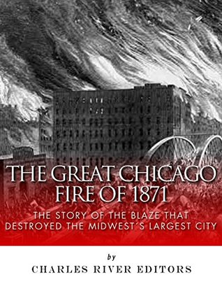 The Great Chicago Fire of 1871: The Story of the Blaze That Destroyed the Midwest's Largest City