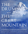 The Drummer and the Great Mountain - A Guidebook to Transform... by Michael Joseph Ferguson