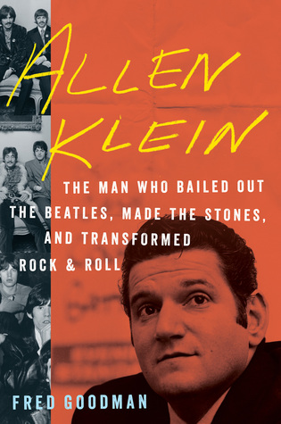 Allen Klein: The Man Who Bailed Out the Beatles, Made the Stones, and Transformed Rock Roll