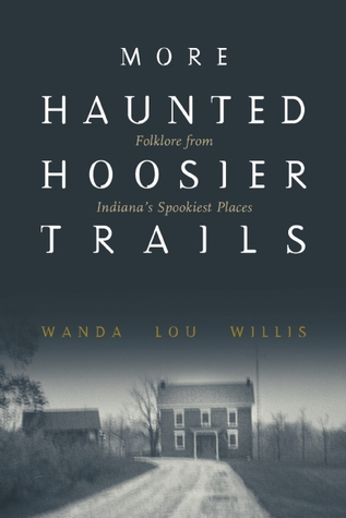 More Haunted Hoosier Trails: Folklore from Indiana's Spookiest Places