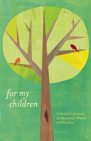 For My Children: A Mother's Journal of Memories, Wishes and Wisdom by Dionna Ford