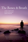 The Bones and Breath: A Man's Guide to Eros, the Sacred Masculine, and the Wild Soul