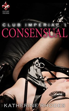 Consensual (Club Imperial #1) by Katherine Rhodes