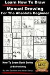 Learn How to Draw - Manual Drawing - for the Absolute Beginner