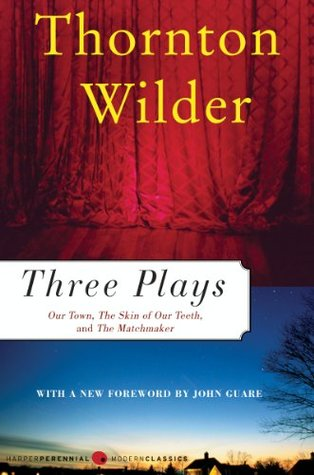 Three Plays: Our Town/The Matchmaker/The Skin of Our Teeth