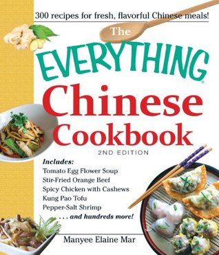 The Everything Chinese Cookbook: Includes Tomato Egg Flower Soup, Stir-Fried Orange Beef, Spicy Chicken with Cashews, Kung Pao Tofu, Pepper-Salt Shrimp, and hundreds more!