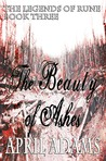 The Beauty of Ashes (The Legends of Rune, #3)