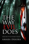 The Way Evil Does by Amara Draska
