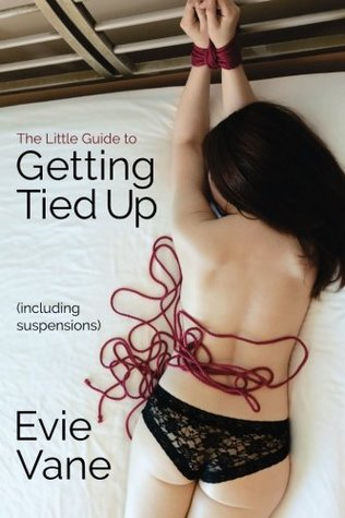 The Little Guide to Getting Tied Up by Evie Vane
