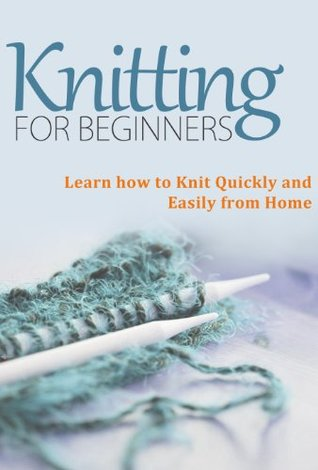 Knitting for Beginners: Learn How to Knit Quickly and Easily from Home
