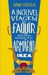 A Incrível Viagem do Faquir que Ficou Fechado Num Armário Ikea by Romain Puértolas