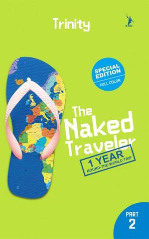 The Naked Traveler: 1 Year Round The World Trip Part 2 (1 Year Round The World Trip, #2)