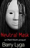 Neutral Mask by Barry Lyga