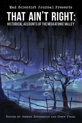That Ain't Right: Historical Accounts of the Miskatonic Valley (Mad Scientist Journal Presents #1)