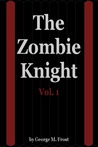 The Zombie Knight Vol. 1 (The Zombie Knight, #1)