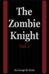 The Zombie Knight Vol. 1 (The Zombie Knight, #1)