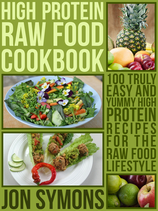 High protein raw food cookbook 100 truly easy and yummy high 22963667 forumfinder Gallery