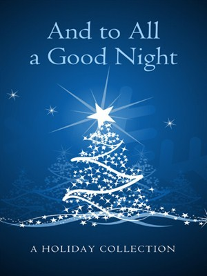 And To All A Good Night: A Holiday Story Collection