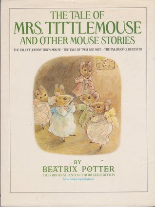 The Tale of Mrs. Tittlemouse and Other Mouse Stories