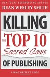 Killing the Top Ten Sacred Cows of Publishing by Dean Wesley Smith
