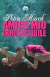 Amico mio irresistibile by Petra March