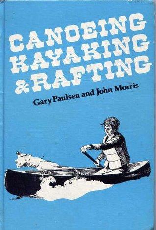 Canoeing, Kayaking, and Rafting