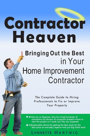 Contractor Heaven: Bringing Out the Best in Your Home Improvement Contractor