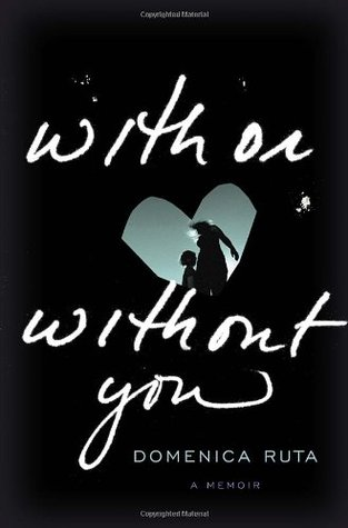 Ebook With or Without You: A Memoir by Domenica Ruta read!