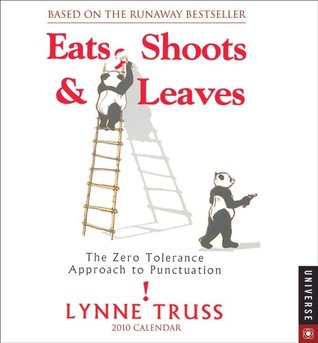 Eats, Shoots, and Leaves: The Zero Tolerance Approach to Punctuation 2010 Day-to-Day Calendar