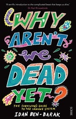 Why aren't we dead yet? : the survivor's guide to the immune system