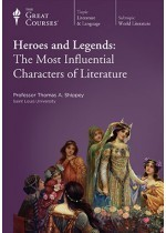 The Great Courses - Heroes and Legends - The Most Influential Characters of Literature - Thomas A. Shippey, Ph.D.