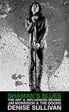 Shaman's Blues: The Art & Influences Behind Jim Morrison & The Doors