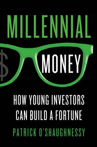 Millennial Money: How Young Investors Can Build a Fortune por Patrick  O'Shaughnessy