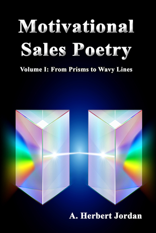 Motivational Sales Poetry Volume 1: From Prisms to Wavy Lines