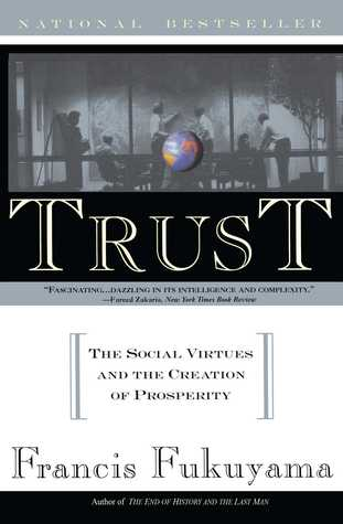 Trust: The Social Virtue and the Creation of Prosperity