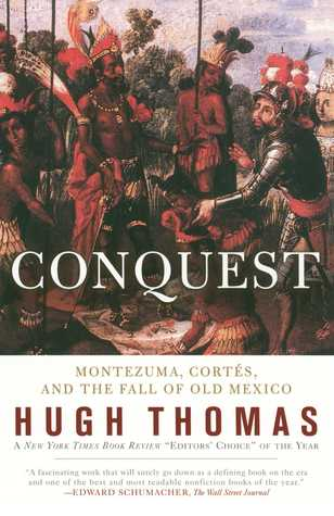 Conquest: Montezuma, Cortes and the Fall of Old Mexico