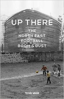 Up There: The North-East Football Boom & Bust