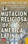 La mutación religiosa en América Latina: Para una sociología del cambio social en la modernidad periférica