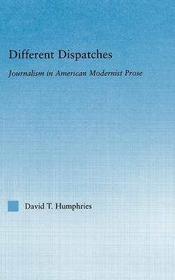 Different Dispatches: Journalism in American Modernist Prose. Literary Criticism and Cultural Theory