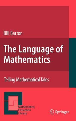 The Language of Mathematics: Telling Mathematical Tales. Mathematics Education Library