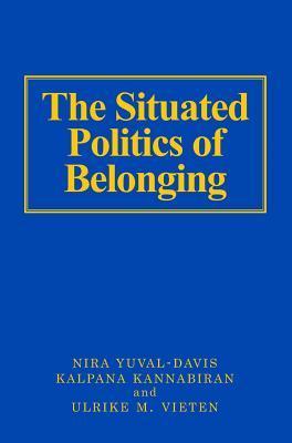 Situated Politics of Belonging, The. Sage Studies in International Sociology.