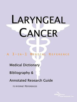 Laryngeal Cancer: A Medical Dictionary, Bibliography, and Annotated Research Guide to Internet References