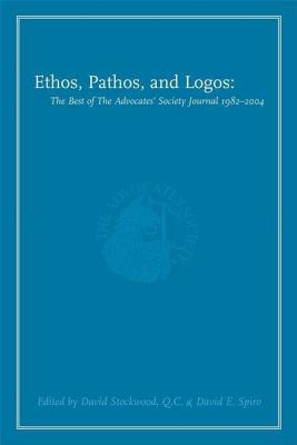 Ethos, Pathos, and Logos: The Best of the Advocates' Society Journal 1982 - 2004