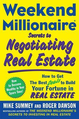 Secrets to Negotiating Real Estate: How to Get the Best Deals to Build Your Fortune in Real Estate. Weekend Millionaire.