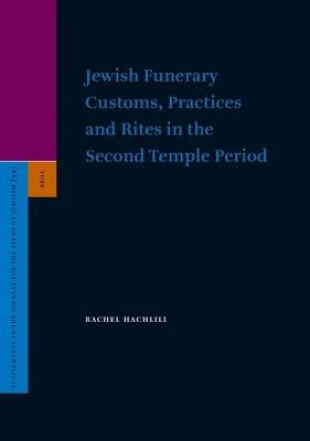 Jewish Funerary Customs, Practices and Rites in the Second Temple Period