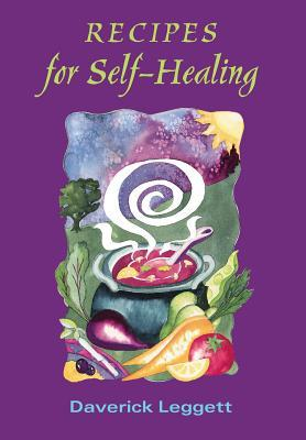 Recipes for Self Healing by Daverick Leggett