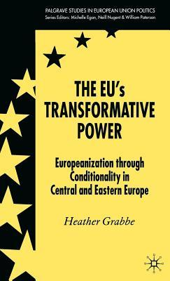 Eu's Transformative Power: Europeanization Through Conditionality in Central and Eastern Europe