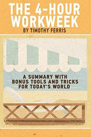 The 4-Hour Workweek by Timothy Ferriss: A Summary with Bonus Tools and Tricks for Today's World (The 4-Hour Work Week Summary)